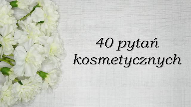 Poznajmy się: 40 pytań kosmetycznych!