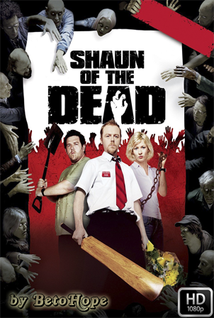 El Desesperar De Los Muertos (Shaun Of The Dead) [1080p] [Latino-Ingles] [MEGA]
