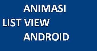 Tutorial apabila ingin membuat animasi list view android.