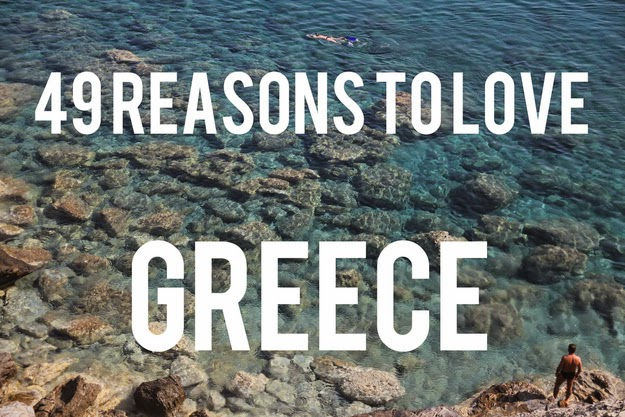 49 Reasons To Love Hellas (Greece)