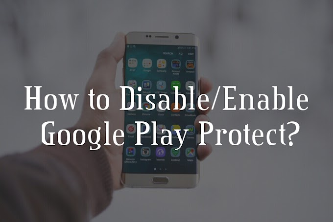 How To Disable/Enable Google Play Protect (Screenshot)