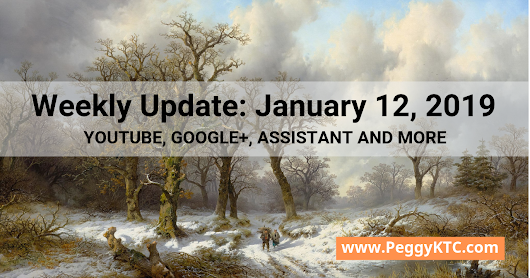 Weekly Update: January 12, 2019: YouTube, Google+, Assistant and more