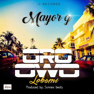 Music: Mayor G - Oro Owo Lobami