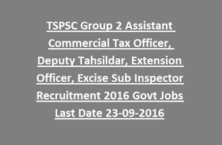 TSPSC Group 2 Assistant Commercial Tax Officer, Deputy Tahsildar, Extension Officer, Excise Sub Inspector Recruitment 2016 Govt Jobs Last Date 23-09-2016
