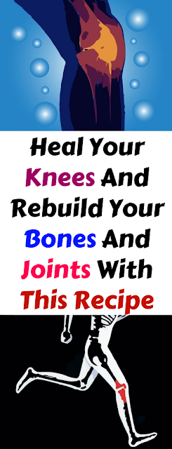 Heal Your Knees And Rebuild Your Bones And Joints With This Recipe