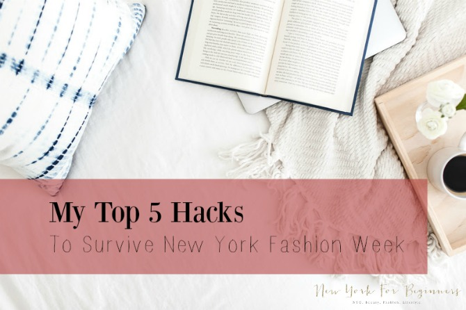 Top 5 Hacks to Survive New York Fashion Week 2017