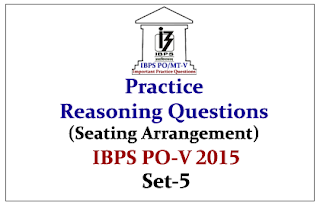IBPS PO Race 2015- Practice Reasoning Questions (Seating Arrangement) With Explanations
