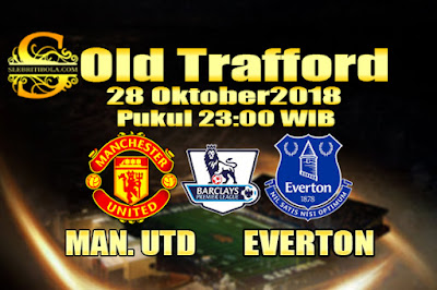 Agen Bola Online Terbesar - Prediksi Skor Liga Primer Inggris Manchester United Vs Everton 28 Oktober 2018