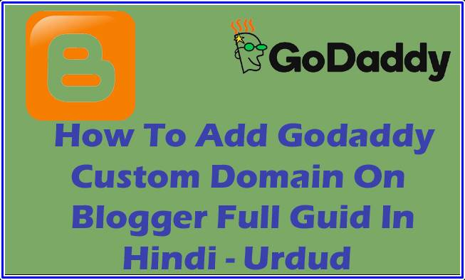 How To Setup Godaddy Custom Domain In Blogger Full Guide In Hindi - Urdu