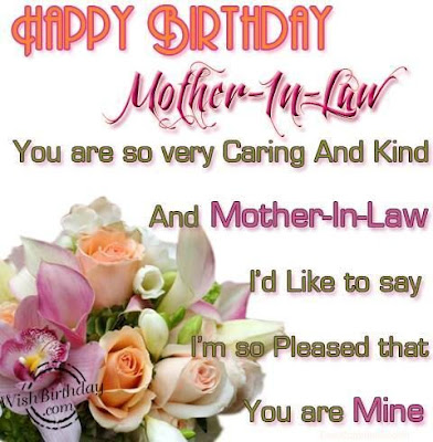 Happy birthday wishes for mother-in-law:you are so very caring and kind and mother in law