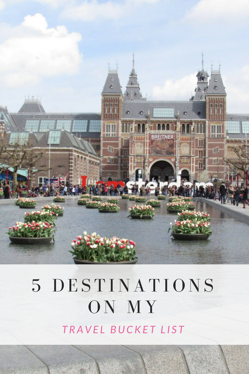 5 Destinations on my Travel Bucket List.