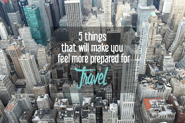 5 Things that Will Make You Feel More Prepared for Travel | CosmosMariners.com