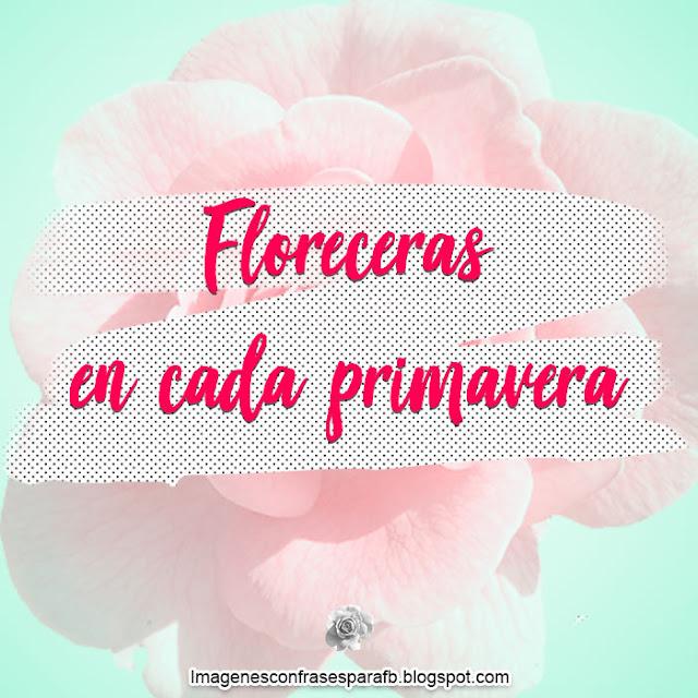 Floreceras en cada Primavera