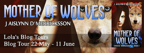 [Blog Tour] MOTHER OF WOLVES by J Aislynn d'Merricksson @cala_Gobraith @lolasblogtours #Excerpt
