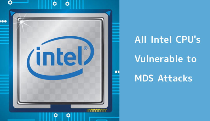 MDS Attacks – All Intel CPU's Vulnerable to New RIDL and Fallout Attacks That Allow Hackers to Leak Confidential Data