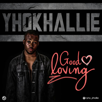 MUSIC: Yhokhallie - Good Loving