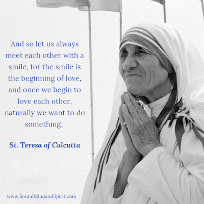 """And so let us always meet each other with a smile."" St Teresa of Calcutta"