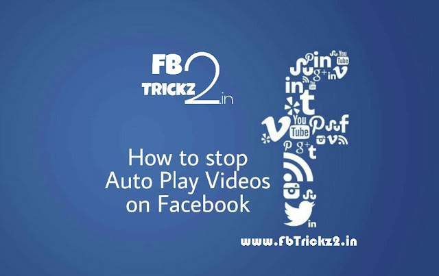 How to Stop Auto Play Videos on Facebook 2017 - Fbtrickz2.in
