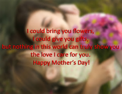I could bring you flowers, I could give you gifts, but nothing in this world can truly show you the love I care for you. Happy Mother's Day!