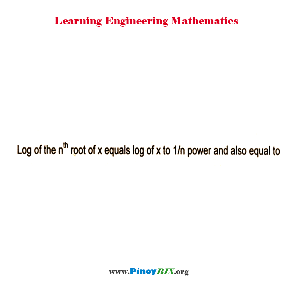 Log of the nth root of x equals log of x to 1/n power and also equal to