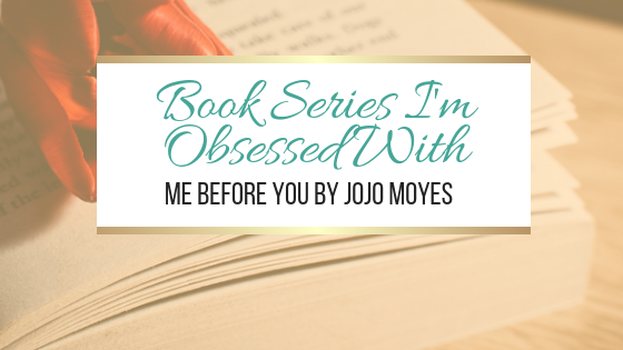 Book Series I'm Obsessed With: Me Before You by Jojo Moyes