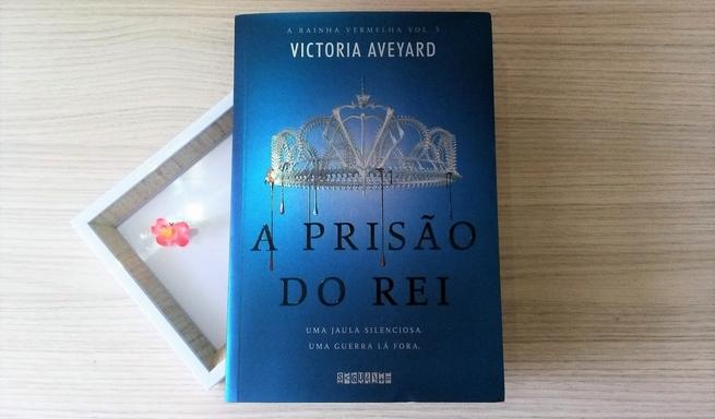 A Prisão do Rei | Victoria Aveyard
