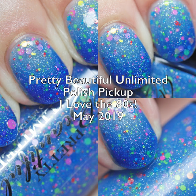 Pretty Beautiful Unlimited Polish Pickup I Love the 80s! May 2019