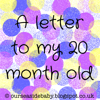 A letter to my 20 month old | OUR SEASIDE BABY