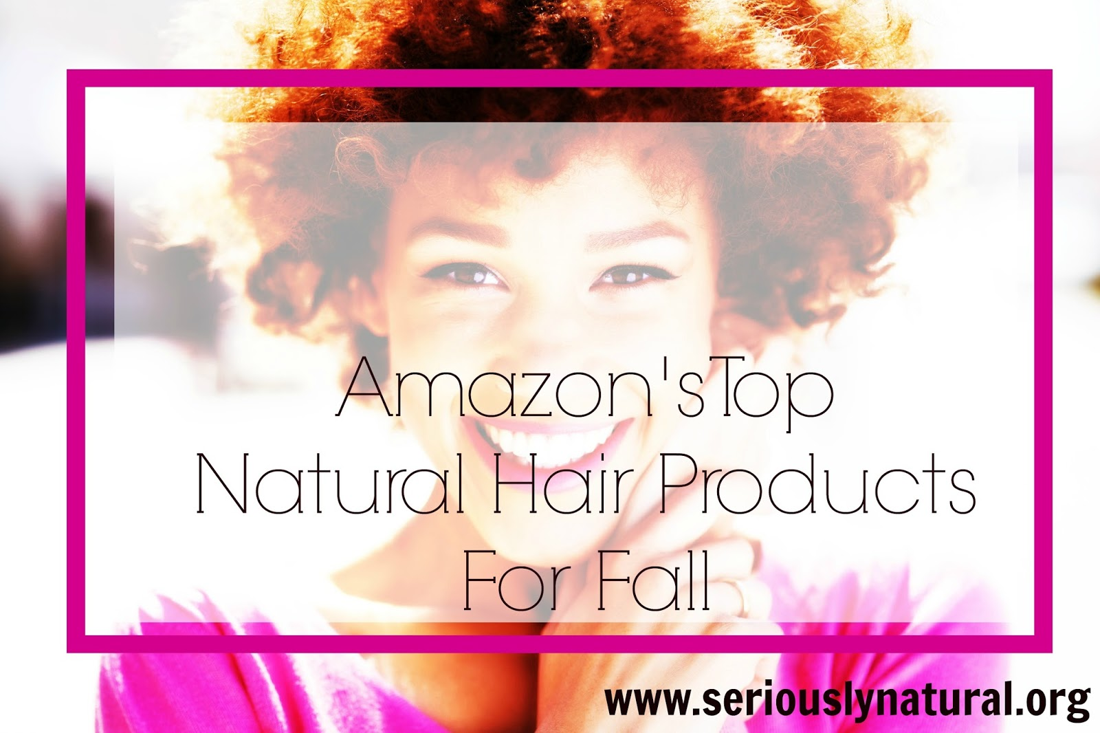 Amazon's Top Natural Hair Products For Fall   PART I