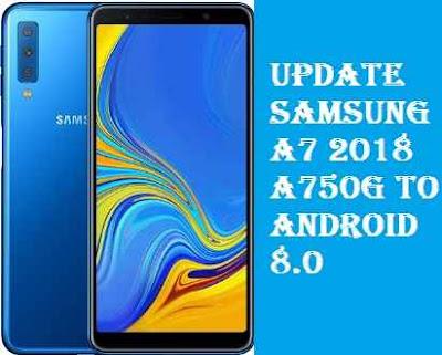 تفليش ،تحديث ،جهاز، سامسونغ ،Firmware، Update، Samsung،A7، 2018، A750G ، to، Android، 8.0