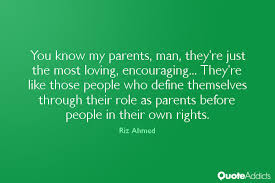 Quotes Real Man: You know my parents, man, they're just the most loving. Encouraging