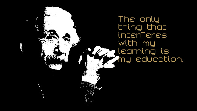 The only thing that interferes with my learning Albert Einstein quotes