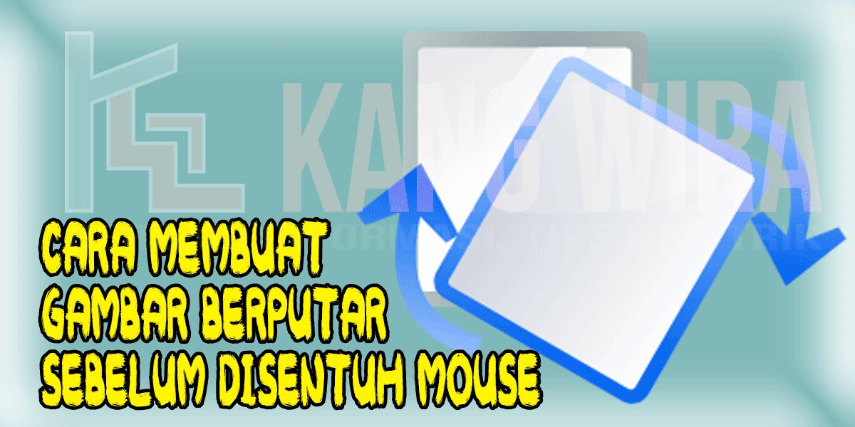 Cara Membuat Gambar Berputar Sebelum Disentuh Mouse