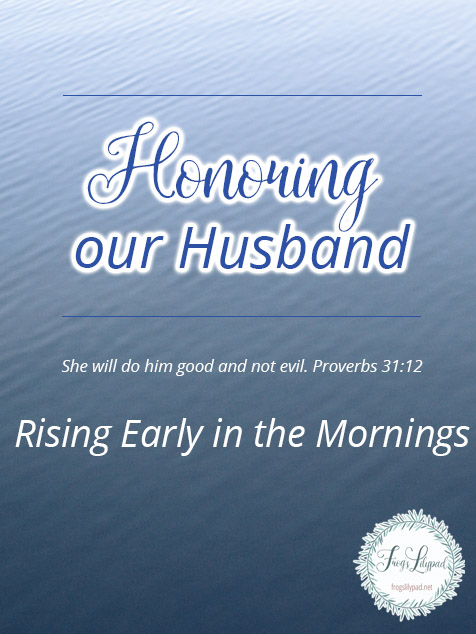 Honoring Our Husband: Rising Early in the Mornings