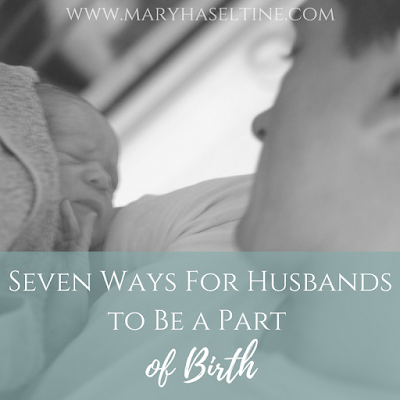 Seven Ways for Husbands to Be a Part of Birth