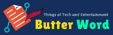 Butter Word - Things of Tech and Entertainment