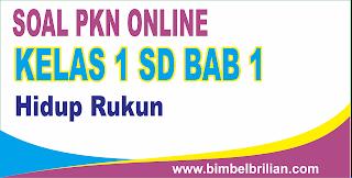 Soal PKN Online Kelas 1 SD Bab Hidup Rukun - Langsung Ada Nilainya