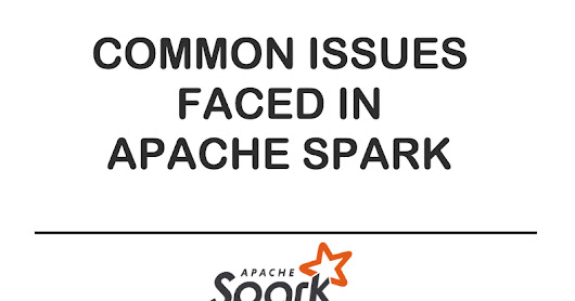 Common Issues faced in Spark