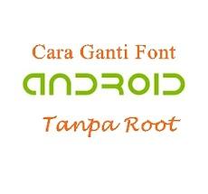 Cara Ganti Font Smartphone Android Tanpa Root