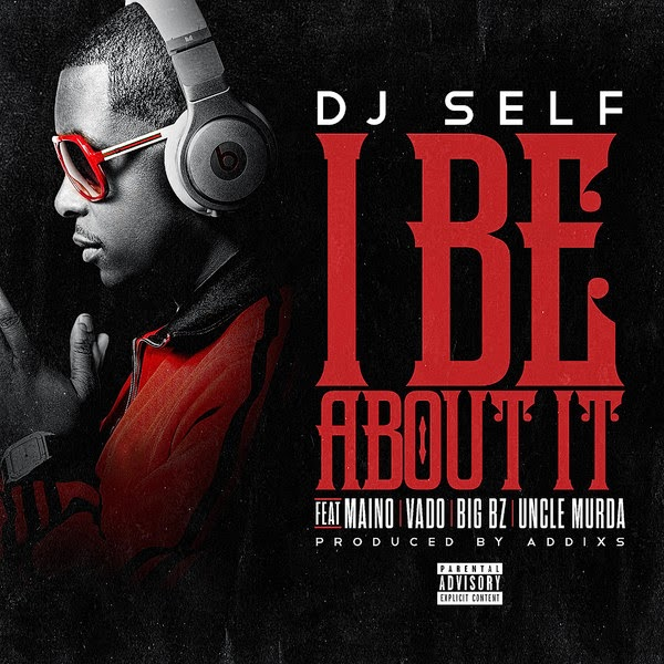 DJ Self - I Be About It (feat. Maino, Vado, Big Bz & Uncle Murda) - Single Cover