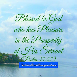 Blessed be God Who has pleasure in the prosperity of His servant (Psalm 35:27)