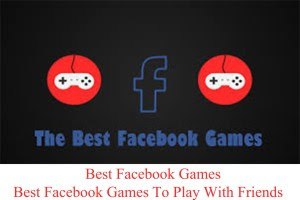 Best Facebook Games To Play With Friends - Best Facebook Games