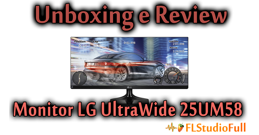 Unboxing e Review Monitor UltraWide LG 25UM58