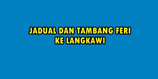 JADUAL DAN TAMBANG FERI LANGKAWI