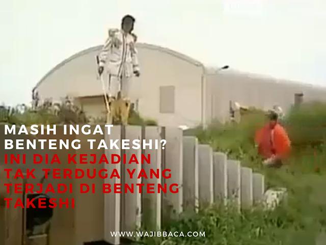 Masih Ingat Benteng Takeshi ? Ini Dia Kejadian Tak Terduga yang Terjadi di Benteng Takeshi