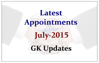 List of Latest Appointments- July 2015 | GK Updates