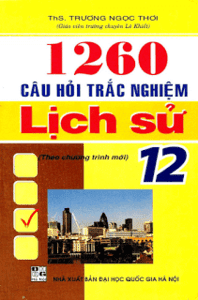 1260 Câu Hỏi Trắc Nghiệm Lịch Sử 12 - Trương Ngọc Thơi