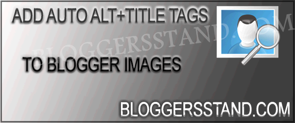 How To Add Auto ALT Text + Title In Blogger Images