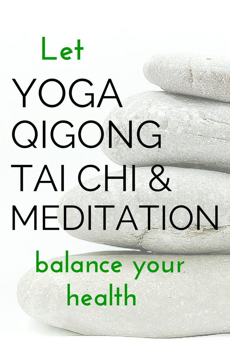BALANCE YOUR HEALTH WITH YOGA, TAI CHI, QIGONG & MEDITATION