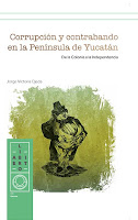 Corrupción y contrabando en la Península de Yucatán. De la Colonia a la Independencia
